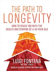 The Path To Longevity: The Secrets To Living A Long, Happy, Healthy Life | Paperback Book