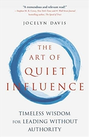 The Art Of Quiet Influence: Timeless Wisdom For Leading Without Authority | Paperback Book