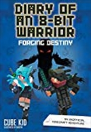 Diary Of An 8-bit Warrior: Forging Destiny (book 6 8-bit Warrior Series): An Unofficial Minecraft Ad   Paperback Book