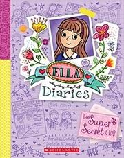 Ella Diaries 15: The Super Secret Club (ella Diaries)   Paperback Book