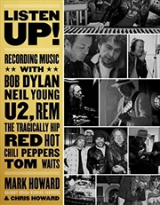 Listen Up!: Recording Music With Bob Dylan, Neil Young, U2, R.e.m., The Tragically Hip, Red Hot Chil | Paperback Book
