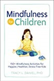 Mindfulness For Children: 150+ Mindfulness Activities For Happier, Healthier, Stress-free Kids | Paperback Book