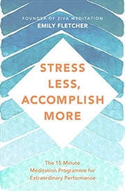 Stress Less, Accomplish More: The 15-minute Meditation Programme For Extraordinary Performance | Paperback Book