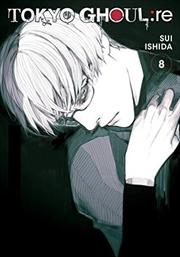 Tokyo Ghoul: Re, Vol. 8 (8) | Paperback Book