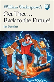 William Shakespeare's Get Thee Back To The Future! | Paperback Book