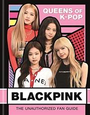 Blackpink: K-pop Queens: The Unauthorized Fan Guide | Hardback Book