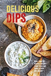Delicious Dips: More Than 50 Recipes For Dips From Fresh And Tangy To Rich And Creamy | Hardback Book