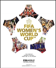 Fifa Women's World Cup Official History: The Story Of Women's Football From 1881 To The Present | Hardback Book
