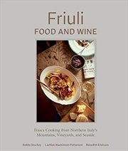 Friuli Food And Wine: Frasca Cooking From Northern Italy's Mountains, Vineyards, And Seaside | Hardback Book