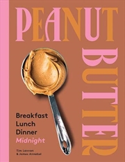 Peanut Butter: Breakfast, Lunch & Dinner | Hardback Book