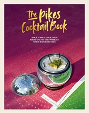 The Pikes Cocktail Book: Rock 'n' Roll Cocktails From One Of The World's Most Iconic Hotels | Hardback Book