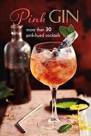 Pink Gin: More Than 30 Pink-hued Cocktails | Hardback Book