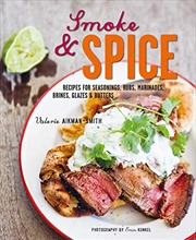 Smoke And Spice: Recipes For Seasonings, Rubs, Marinades, Brines, Glazes & Butters | Hardback Book
