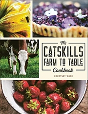 The Catskills Farm To Table Cookbook: Over 75 Recipes | Paperback Book
