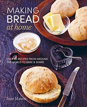 Making Bread At Home: Over 50 Recipes From Around The World To Bake And Share | Paperback Book