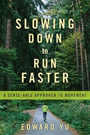 Slowing Down To Run Faster: A Sense-able Approach To Movement | Paperback Book