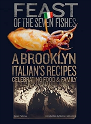 Feast Of The Seven Fishes: A Brooklyn Italian's Recipes Celebrating Food And Family | Hardback Book
