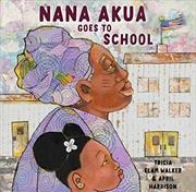 Nana Akua Goes To School | Hardback Book