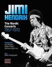 Jimi Hendrix: The Nordic Concerts 1967-1970 (unseen Nordic Archives) | Hardback Book
