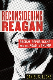 Reconsidering Reagan: Racism, Republicans, And The Road To Trump | Hardback Book