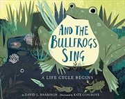And The Bullfrogs Sing: A Life Cycle Begins | Paperback Book