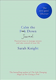 Calm The F**k Down Journal: Practical Ways To Manage Anxiety And Take Control Of Your Life | Paperback Book