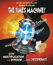 The Times Machine!: Learn Multiplication And Division. . . Like, Yesterday! | Paperback Book