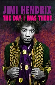 Jimi Hendrix: The Day I Was There | Paperback Book