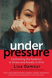 Under Pressure: Saving Our Daughters From Drowning In Stress And Anxiety | Paperback Book