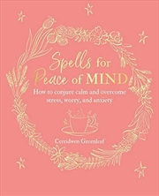 Spells For Peace Of Mind: How To Conjure Calm And Overcome Stress, Worry, And Anxiety | Paperback Book