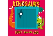 Don't Open The Box Dinosaurs | Board Book