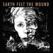 Earth Felt The Wound | CD