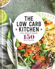 Low Carb Kitchen Clean, simple & satisfying | Hardback Book