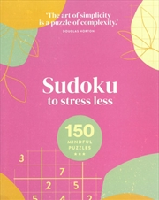 Sudoku To Stress Less 150 Mindful Puzzles | Paperback Book