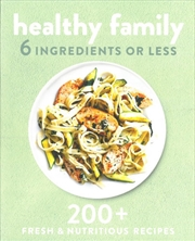 Healthy Family 6 Ingredients or Less | Paperback Book