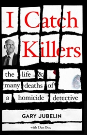 I Catch Killers - The Life and Many Deaths of a Homicide Detective | Paperback Book