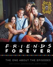 Friends Forever [25th Anniversary Ed]: The One About The Episodes | Hardback Book