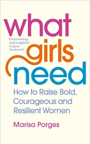 What Girls Need - How to Raise Bold, Courageous and Resilient Girls | Paperback Book