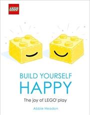 LEGO Build Yourself Happy   Hardback Book