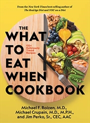 The What To Eat When Cookbook: 135+ Deliciously Timed Recipes | Hardback Book