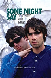 Some Might Say: The Definitive Story Of Oasis | Hardback Book