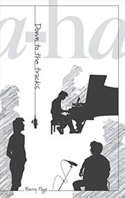 A-ha: Down To The Tracks | Hardback Book