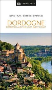 Dordogne, Bordeaux and the Southwest Coast: Eyewitness Travel Guide | Paperback Book