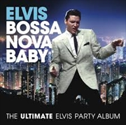 Bossa Nova Baby: The Ultimate Elvis Presley Party   CD
