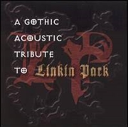 Gothic Acoustic Tribute To Linkin Park   CD