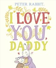 Peter Rabbit I Love You Daddy | Hardback Book