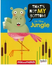 It's Not My Bottom! In The Jungle | Hardback Book