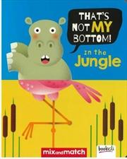 It's Not My Bottom! In The Jungle | Hardback Book