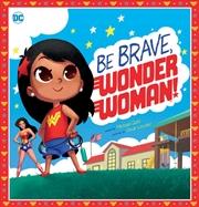 Be Brave, Wonder Woman! (DC Comics) | Hardback Book