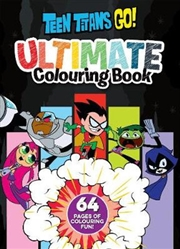 Teen Titans Go!: Ultimate Colouring Book (DC Comics) | Colouring Book